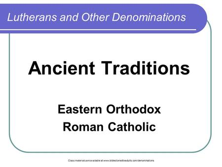 Class materials are available at www.biblestoriesforadults.com/denominations Lutherans and Other Denominations Ancient Traditions Eastern Orthodox Roman.