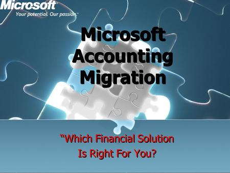 "Microsoft Accounting Migration ""Which Financial Solution Is Right For You? ""Which Financial Solution Is Right For You?"