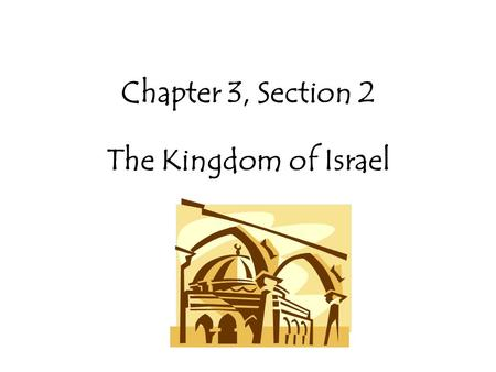 Chapter 3, Section 2 The Kingdom of Israel The Israelites Choose a King Philistines – strongest people in Canaan, iron weapons and tools, best cities.