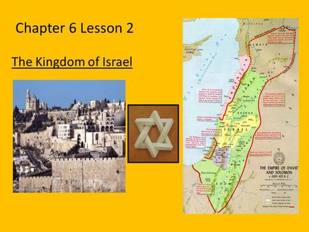 Chapter 6 Lesson 2 The Kingdom of Israel.