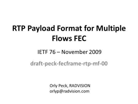 RTP Payload Format for Multiple Flows FEC draft-peck-fecframe-rtp-mf-00 Orly Peck, RADVISION IETF 76 – November 2009.