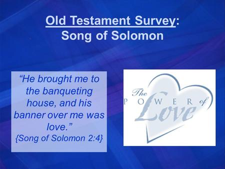 "Old Testament Survey: Song of Solomon ""He brought me to the banqueting house, and his banner over me was love."" {Song of Solomon 2:4}"
