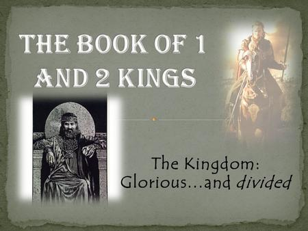 The Kingdom: Glorious…and divided 1. Historical setting Timeline Good and Bad kings North? All kings are BAD! South? 12 kings are BAD; 8 are GOOD. Which.