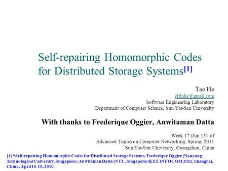 Self-repairing Homomorphic Codes for Distributed Storage Systems [1] Tao He Software Engineering Laboratory Department of Computer Science,