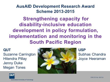 Queensland University of Technology CRICOS No. 00213J AusAID Development Research Award Scheme 2013-2015 Strengthening capacity for disability-inclusive.