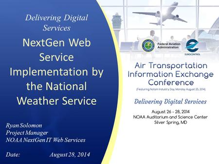 Delivering Digital Services NextGen Web Service Implementation by the National Weather Service Ryan Solomon Project Manager NOAA NextGen IT Web Services.