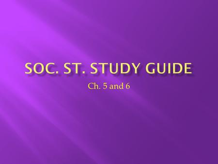 Soc. St. Study Guide Ch. 5 and 6.
