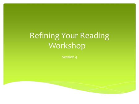 Refining Your Reading Workshop Session 4.  Mini-Lessons  Sharing  Journals Agenda.