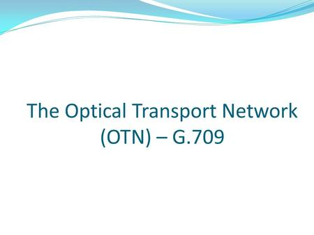 The Optical Transport Network (OTN) – G.709
