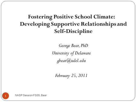Fostering Positive School Climate: <strong>Developing</strong> Supportive Relationships and <strong>Self</strong>-Discipline George Bear, PhD University of Delaware February.