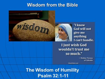 Wisdom from the Bible The Wisdom of Humility Psalm 32:1-11.