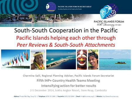 Charmina Saili, Regional Planning Adviser, Pacific Islands Forum Secretariat Fifth IHP+ Country Health Teams Meeting Intensifying action for better results.