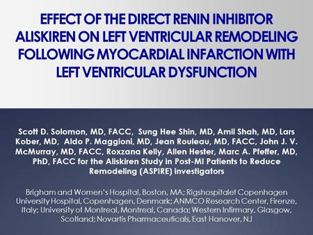 EFFECT OF THE DIRECT RENIN INHIBITOR ALISKIREN ON LEFT VENTRICULAR REMODELING FOLLOWING MYOCARDIAL INFARCTION WITH LEFT VENTRICULAR DYSFUNCTION Scott D.