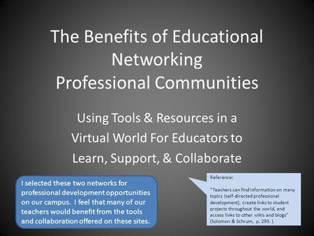 The Benefits of Educational Networking Professional Communities Using Tools & Resources in a Virtual World For Educators to Learn, Support, & Collaborate.