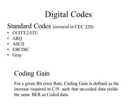 Digital Codes Coding Gain For a given Bit error Rate, Coding Gain is defined as the increase required in C/N such that un-coded data yields the same BER.