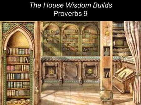 The House Wisdom Builds Proverbs 9. Wisdom has built her house, She has hewn out her seven pillars; 2 She has prepared her food, she has mixed her wine;