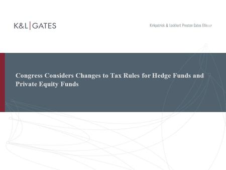 Congress Considers Changes to Tax Rules for Hedge Funds and Private Equity Funds.
