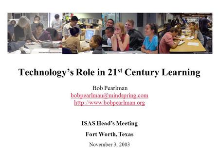 Technology's Role in 21 st Century Learning Bob Pearlman