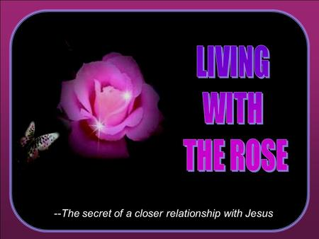 ♫ Turn on your speakers! ♫ Turn on your speakers! CLICK TO ADVANCE SLIDES --The secret of a closer relationship with Jesus --The secret of a closer relationship.