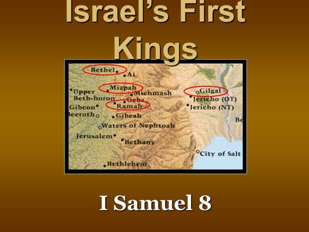 "I Samuel 8 I Samuel 8 Israel's First Kings. I Samuel 8: 19-20 I Samuel 8: 19-20 ""We want a king!"" ""We want to be like other nations!"""