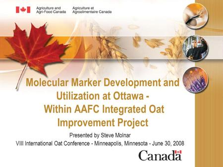 Molecular Marker Development and Utilization at Ottawa - Within AAFC Integrated Oat Improvement Project Presented by Steve Molnar VIII International Oat.
