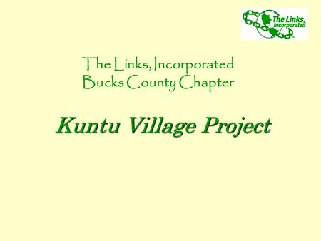 The Links, Incorporated Bucks County Chapter Kuntu Village Project.