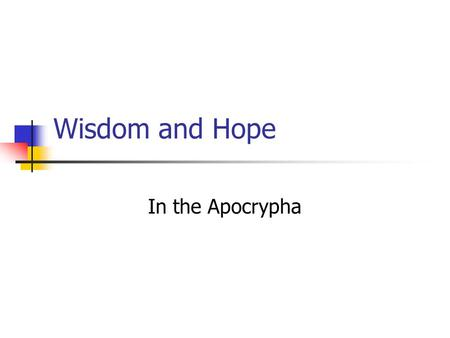 Wisdom and Hope In the Apocrypha Ecclesiasticus The Wisdom of Jesus Ben Sira.