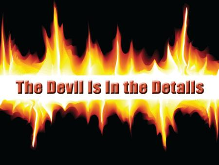 Devil: details aren't important 2 Cor. 4:4 trying to blind people with sin 2 Pet. 1:8-9 stop growing spiritually....