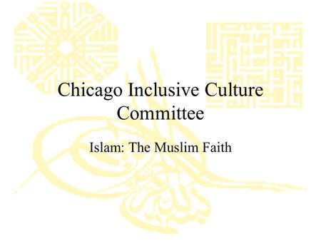 Chicago Inclusive Culture Committee Islam: The Muslim Faith.