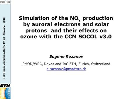 ISSI team workshop, Bern, 19-23 January, 2015 Eugene Rozanov PMOD/WRC, Davos and IAC ETH, Zurich, Switzerland Simulation of the NO.