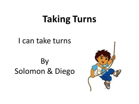 Taking Turns I can take turns By Solomon & Diego.