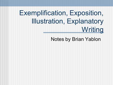 Exemplification, Exposition, Illustration, Explanatory Writing