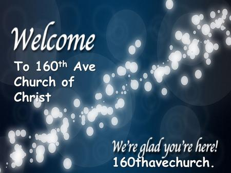 To 160 th Ave Church of Christ 160thavechurch. com.