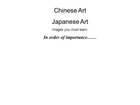 Chinese Art Japanese Art Images you must learn. In order of importance……