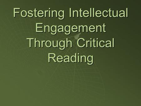 Fostering Intellectual Engagement Through Critical Reading.