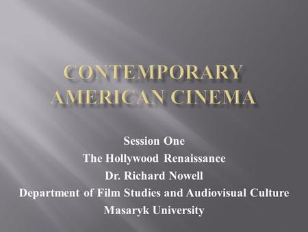 Session One The Hollywood Renaissance Dr. Richard Nowell Department of Film Studies and Audiovisual Culture Masaryk University.