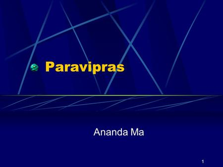 1 Paravipras Ananda Ma. 2 This lecture is almost completely excerpts from our booklet: Thus Speaks Maitreya On Paravipras.