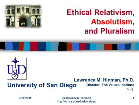 Lawrence M. Hinman, Ph.D. Director, The Values Institute University of San Diego 4/28/2015©Lawrence M. Hinman  1 Ethical.