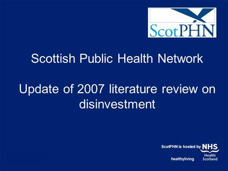 Scottish Public Health Network Update of 2007 literature review on disinvestment ScotPHN is hosted by.