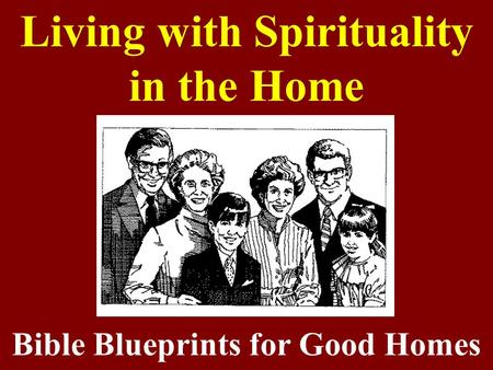 Living with Spirituality in the Home Bible Blueprints for Good Homes.