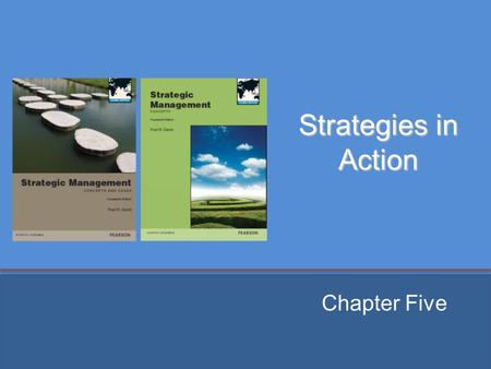 Strategies in Action Chapter Five. Chapter Objectives 1. Discuss the value of establishing long-term objectives. 2. Identify 16 types of business strategies.