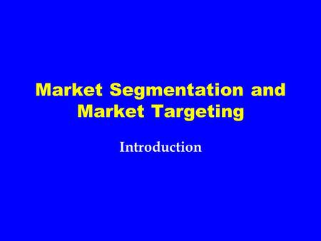 Market Segmentation and Market Targeting Introduction.