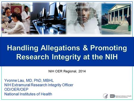 Yvonne Lau, MD, PhD, MBHL NIH Extramural Research Integrity Officer OD/OER/OEP National Institutes of Health NIH OER Regional, 2014.
