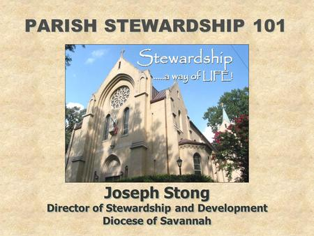 PARISH STEWARDSHIP 101 Joseph Stong Director of Stewardship and Development Diocese of Savannah Joseph Stong Director of Stewardship and Development Diocese.
