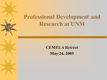 Professional Development and Research at UNM CEMELA Retreat May 24, 2005.