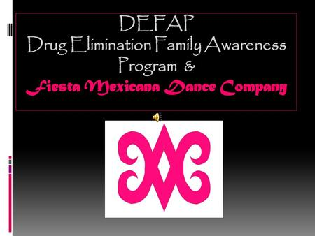 DEFAP Drug Elimination Family Awareness Program & Fiesta Mexicana Dance Company.