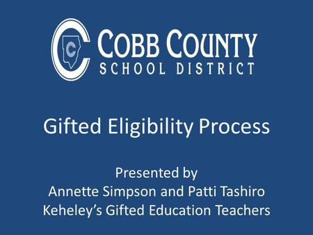 Gifted Eligibility Process Presented by Annette Simpson and Patti Tashiro Keheley's Gifted Education Teachers.