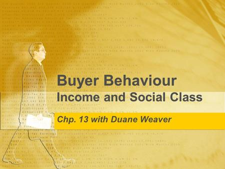 Buyer Behaviour Income and Social Class Chp. 13 with Duane Weaver.
