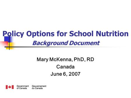 Policy Options for School Nutrition Background Document Mary McKenna, PhD, RD Canada June 6, 2007.