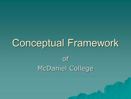 Conceptual Framework of McDaniel College. National Council for the Accreditation of Teacher Education (NCATE) www.ncate.org.